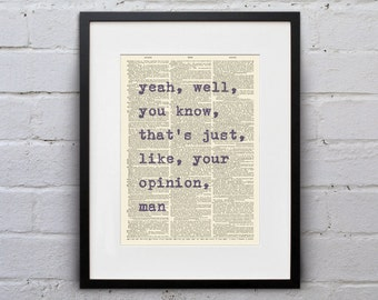 Yeah, Well, You Know, That's Just, Like, Your Opinion, Man / The Big Lebowski - Inspirational Quote Dictionary Page Book Art Print - DPQU219