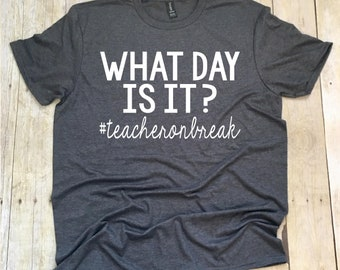 What Day Is It Teacher Shirt, Summer Break Teacher T-Shirts, Funny Teacher Shirt, Teacher Life T-Shirt, Teacher Shirts, Teacher Team Shirts