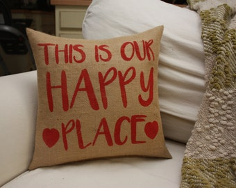 Burlap Pillow / This IS Our Happy Place / Decorative Pillow