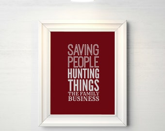 Supernatural Classic Quote: Saving People, Hunting Things. The Family Business - Printable