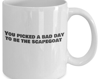 11oz funny coffee mug - You picked a bad day to be the scapegoat