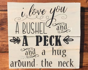 I love you a bushel and a peck and a hug around the neck wood sign
