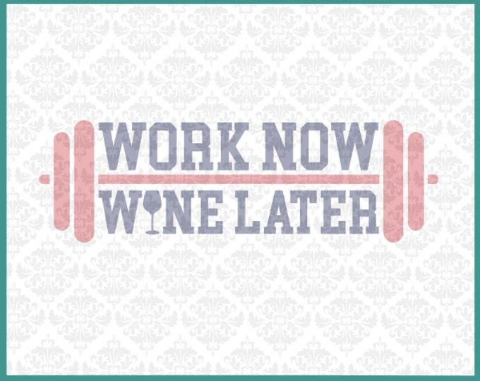 CLN077 Work Now Wine Later Workout Gym Bench Shirt Design SVG DXF Ai Eps PNG Vector Instant Download Commercial Cut Files Cricut Silhouette