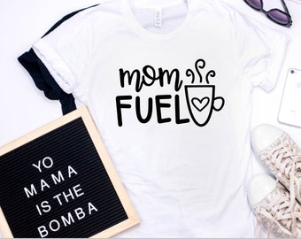 Mother's Day - Gift For Mom - Mom Shirt - Shirt For Mom - Coffee - Mom Fuel - Funny Mom Shirt - Coffee Shirt - Gift For Mom - Mom Gif
