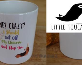 Me? Crazy? Unicorn Mug