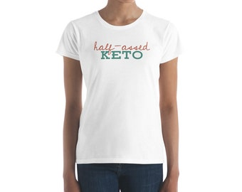 Half-assed Keto short sleeve women's t-shirt, Keto diet
