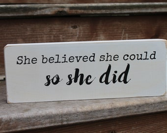 "Blessing Block - ""She believed she could, so she did."" - Wood Sign - Home Decor"