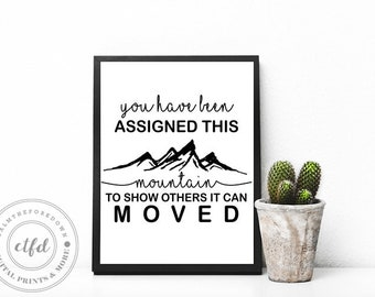 You Have Been Assigned This Mountain, to show others it can be moved | Typography 8x10 Digital Print