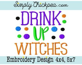 Embroidery Design - Drink Up Witches - Halloween Saying - Perfect for Shirts Towels and More - For 4x4 and 5x7 Hoops