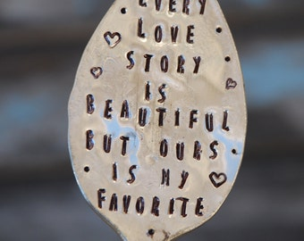 Every Love Story is Beautiful but Ours is My Favorite hand stamped SPOON garden marker