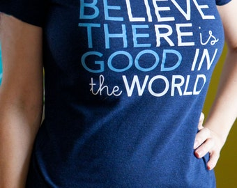Be the Good in the World Graphic Tee, Believe there is Good in the World graphic tshirt, positive message tshirt for women.