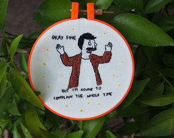 Okay Fine but I'm going to complain the whole time Bob Belcher from Bob's Burger's embroidery hoop