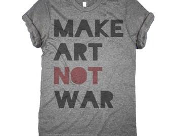 Make Art Not War Women's Shirt - Women's Anti-War Shirt