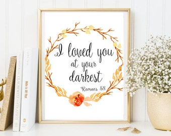 I Loved You At Your Darkest Roman 5:8 Print Bible Verse Framed Print Quote