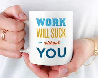 Going Away Gift for Coworker, Colleagues Coffee Mug, Coworker Leaving, Coworker Boss Farewell Goodbye Gift Ideas, Work Will Suck Without You
