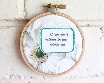 Repurposed fabric embroidery hoop wall art. Home decor. Original poem. Self belief. Love. Be yourself. Flower. Quote. Textile art. Words.
