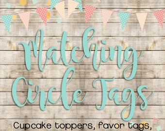 Matching Circle Tags (Cupcake Toppers, Favor Tags, Gift Bag Tags) Add-on -- DIGITAL FILE