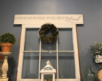 As for me and my house, we will serve the lord. Joshua 24:15 wood sign. 5 inches by 36 inches