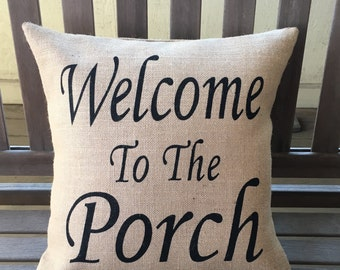 Welcome To The Porch Burlap Pillow - Porch Decor ,Porch Pillow, Rustic  Pillow,Shabby Chic *SHIPS Within 3 DAYS!