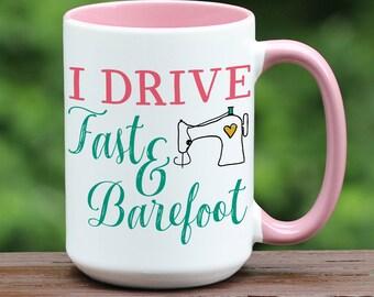 I Drive Fast and Barefoot, Sewing Coffee Mug, Sewing coffee cup, Gift for Sewer, Custom coffee cup, custom coffee mug, funny coffee mug