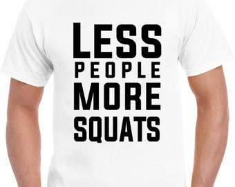 Less People More Squats T Shirt