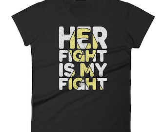 Women's Her Fight is My Fight Childhood Cancer Awareness Tee
