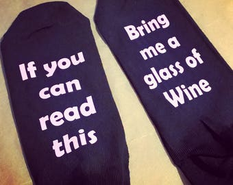 If you can read this ..... Bring me a glass of wine ..... Novelty Socks, Fun, drinking, Birthday, Christmas, Xmas, gifts for her