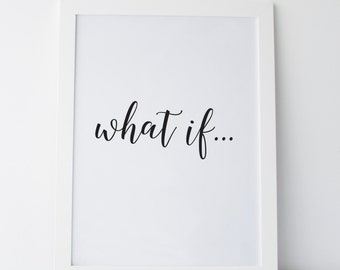 "Printable Art ""What if..."" Print Black and White Typography Print Home Decor Wall Print Dorm Print Dorm Art Dorm Decor Bedroom Wall Art"