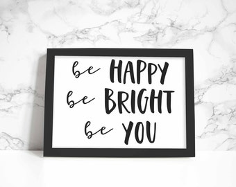 Be Happy Be Bright Be You print, wall art, quote