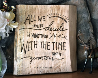 """JRR Tolkien Quote """"All we have to decide is what to do with the time that is given to us"""" Hand Burned Wood Sign Lord of the Rings The Hobbit"""
