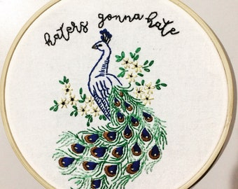 Haters Gonna Hate - hand embroidery hoop art