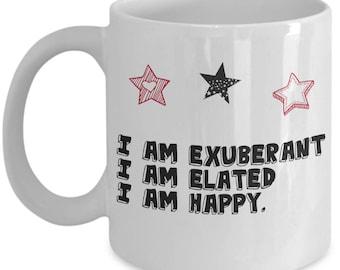 """Coffee Mug -  """"I am exuberant I am elated I am happy"""""""