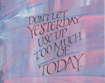 Don't let yesterday use up too much of today...Original art (#135) from 365 project