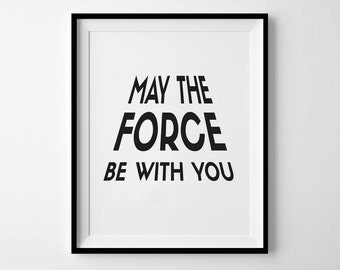 May The Force Be With You, Instant Download, Star Wars, 8x10, 11x14, Printable Art - Printable Star Wars Art