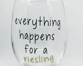 Everything happens for a riesling wine glass