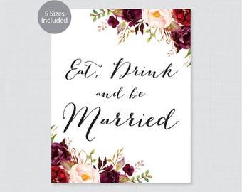 Printable Eat, Drink, and Be Married Sign - Marsala Floral Wedding Sign - Rustic Pink Burgundy Flower Wedding Decoration Sign, Poster 0006