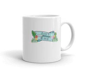 Don't @ Me Mug   Sassy Gift Mug