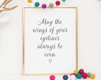 SALE - May the wings of your eyeliner always be even | Inspirational Print | Typography Print