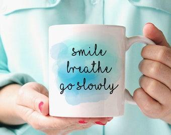 Statement Mug Coffee Mug - Watercolor Mug Ceramic Mug - Smile Breathe Go Slowly Mug - Unique Coffee Mug Inspirational Quote Mug Gift for Her