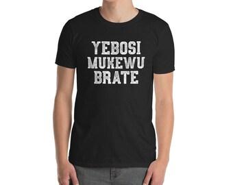 Yebosi Mukewu Brate Funny Serbian Shirt