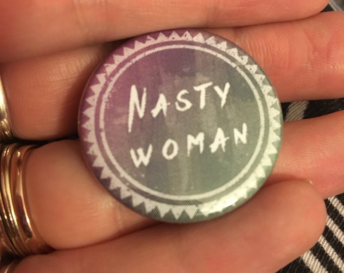 """Nasty Woman Buttons or Magnets 1.25"""" Flair Resistance Female Rights Women Empowerment Impulse Item"""