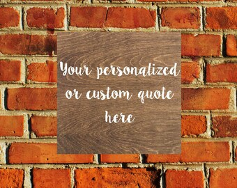"""Personalized Quote Sign, Wall Art, Custom Wood Sign, Custom Quote Sign, Inspirational Quote Board, Inspirational Sign, 12 X 12"""""""