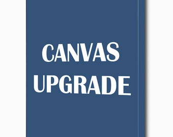 Turn any print into a canvas - Canvas Wrap Upgrade - Ready to hang canvas art