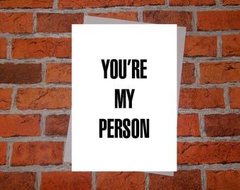 Anniversary, birthday, valentine, anti valentine, best friend card - You're my person. For her, for him