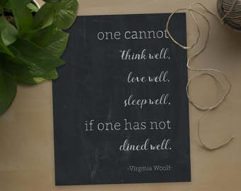 One cannot think well, love well, sleep well, if one has not dined well // virginia woolf quote // kitchen art // diy printable art //