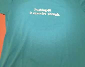 Vintage 80s Pushing 40 Is Exercise Enough T Shirt