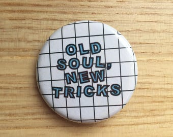 CLEARANCE: Old soul, new tricks - 1.25 in pinback button