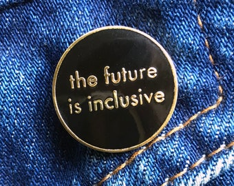 NEW • The Future is Inclusive - Black Pin • Hard Enamel Pin • You're Welcome Club