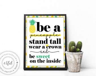 Be like a pineapple, stand tall, wear a crown, be sweet on the inside | Typography 8x10 Digital Print