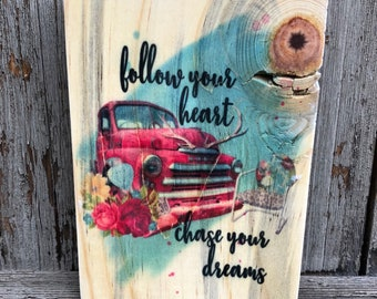 Follow Your Heart Chase Your Dreams on Reclaimed Wood 3.5 x 5